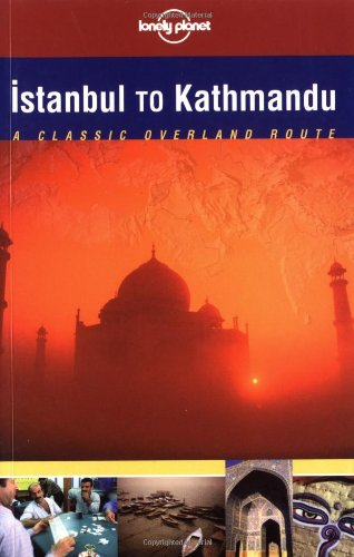 Istanbul to Kathmandu (Lonely Planet Classic Overland Routes)