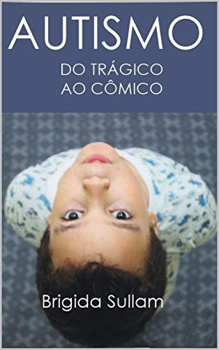 AUTISMO DO TRÁGICO AO CÔMICO (Portuguese Edition)
