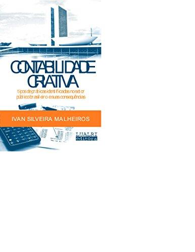 CONTABILIDADE CRIATIVA: tipos de práticas identificadas no setor público brasileiro e suas consequências (Portuguese Edition) por IVAN SILVEIRA  MALHEIROS