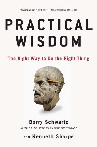 Practical Wisdom: The Right Way to Do the Right Thing by Schwartz, Barry, Sharpe, Kenneth (2011) Paperback
