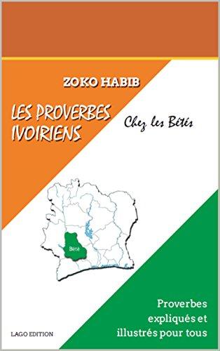 Les Proverbes ivoiriens : Chez les bétés: Proverbes expliqués et illustrés par HABIB ZOKO