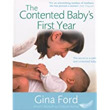 The Contented Baby's First Year: The secret to a calm and contented baby: A Month-by-month Guide to Your Baby's Development by Ford, Gina on 19/07/2007 unknown edition