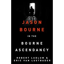 Robert Ludlum's The Bourne Ascendancy: The Bourne Saga: Book Eleven (Jason Bourne)
