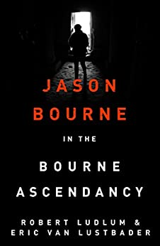 Robert Ludlum's The Bourne Ascendancy: The Bourne Saga: Book Eleven (Jason Bourne)