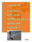 Telecharger Livres Comment retrouver confiance en soi apres une rupture (PDF,EPUB,MOBI) gratuits en Francaise
