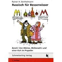 Russisch für Besserwisser. Band 1: Von Metros, McDonald's und einer Kuh im Propeller