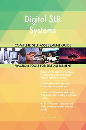 Digital SLR Systems All-Inclusive Self-Assessment - More than 700 Success Criteria, Instant Visual Insights, Comprehensive Spreadsheet Dashboard, Auto-Prioritized for Quick Results