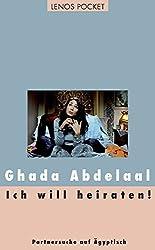 Ich will heiraten!: Partnersuche auf Ägyptisch (Arabische Welten)