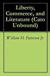 Liberty, Commerce, and Literature (Cato Unbound Book 7022012) (English Edition)