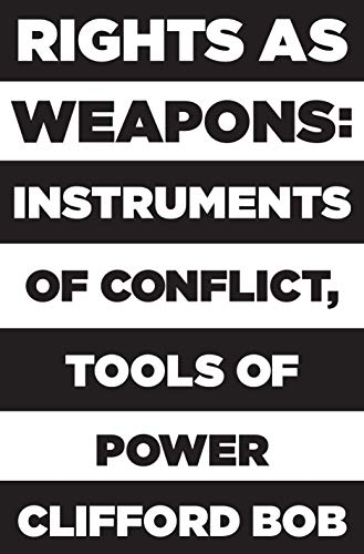 Rights as Weapons: Instruments of Conflict, Tools of Power
