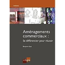 Aménagements commerciaux: Se différencier pour réussir (Métiers) (French Edition)