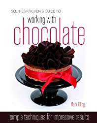 By Mark Tilling - Squires Kitchen's Guide to Working with Chocolate: Easy Techniques for Impressive Results (Squires Kitchen Guide)