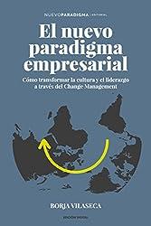 El nuevo paradigma empresarial: Cómo transformar la cultura y el liderazgo a través del Change Management.