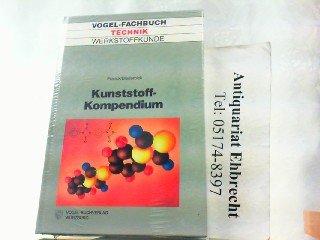 Kunststoff-Kompendium: Aufbau, Polymerisation, Verarbeitung, Eigenschaften, Anwendung der Thermoplaste, Elastomere, Duroplaste, Polymerlegierungen