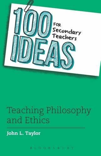 100 Ideas for Secondary Teachers: Teaching Philosophy and Ethics (100 Ideas for Teachers) por John L. Taylor