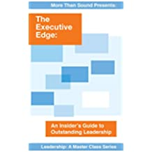 The Executive Edge: An Insider's Guide to Outstanding Leadership (English Edition)
