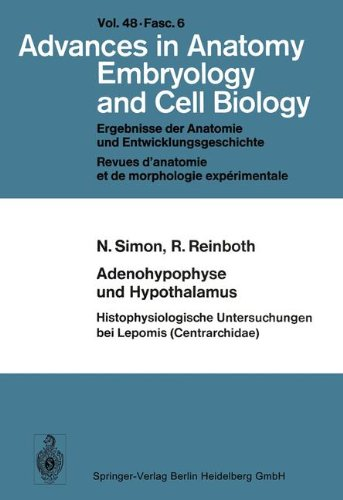 Adenohypophyse und Hypothalamus Histophysiologische Untersuchungen bei Lepomis (Centrarchidae) (Advances in Anatomy, Embryology and Cell Biology)