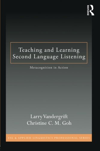 Teaching and Learning Second Language Listening: Metacognition in Action (ESL & Applied Linguistics Professional Series) por Larry Vandergrift