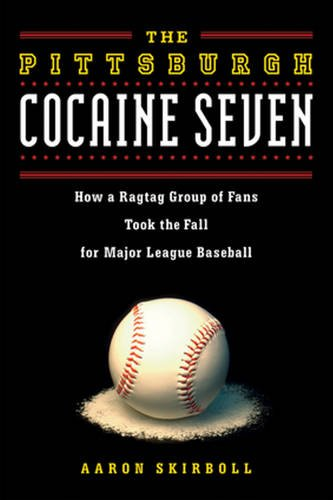 the-pittsburgh-cocaine-seven-how-a-ragtag-group-of-fans-took-the-fall-for-major-league-baseball