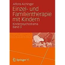 Einzel- und Familientherapie mit Kindern: Kinderpsychodrama Band 3