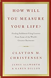 How Will You Measure Your Life? by Clayton M. Christensen (2012-05-01)