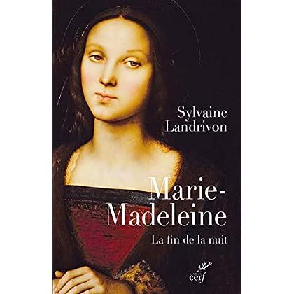 Marie-Madeleine. La fin de la nuit (SPIRITUALITE)