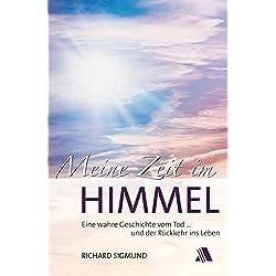 Meine Zeit im Himmel: Eine wahre Geschichte vom Tod ... und der Rückkehr ins Leben