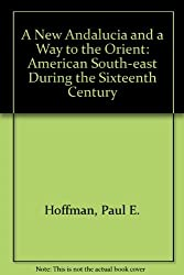 A New Andalucia and a Way to the Orient: The American Southeast During the Sixteenth Century by Paul E. Hoffman (1990-09-02)