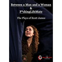 Between a Man and a Woman & F*ckingLifeMate: The Plays of Scott James
