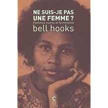 Ne suis-je pas une femme ? : Femmes noires et féminisme