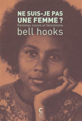 Ne suis-je pas une femme ? : Femmes noires et féminisme par Bell Hooks