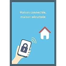 Maison connectée, maison sécurisée: Conseils et astuces pour sécuriser votre logement
