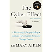 The Cyber Effect: A Pioneering Cyberpsychologist Explains How Human Behaviour Changes Online (English Edition)