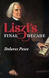 Liszt's Final Decade (Eastman Studies in Music)