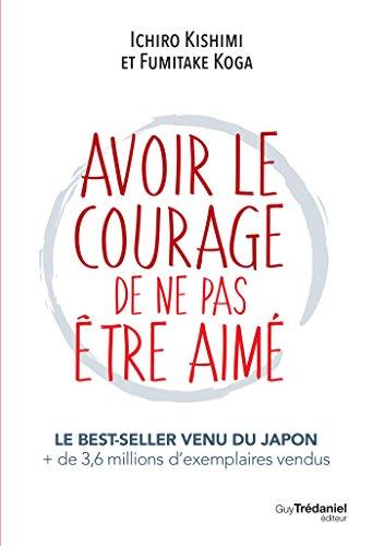 Avoir le courage de ne pas être aimé par Ichiro Kishimi, Fumitake Koga