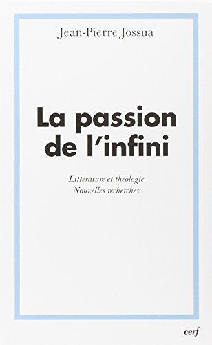 La passion de l'infini : Littérature et théologie, nouvelles recherches par Jean-Pierre Jossua