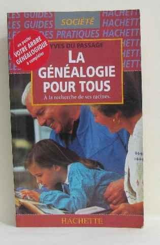 LA GENEALOGIE POUR TOUS. A la recherche de ses racines, Avec en poster un arbre généalogique à compléter