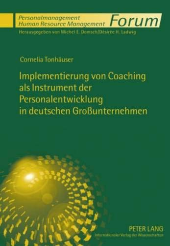 Implementierung von Coaching als Instrument der Personalentwicklung in deutschen Großunternehmen (Forum Personalmanagement / Human Resource Management, Band 9)