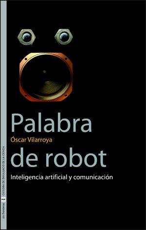 Palabra de robot: Inteligencia artificial y comunicación (Sin Fronteras) por Òscar Vilarroya Oliver