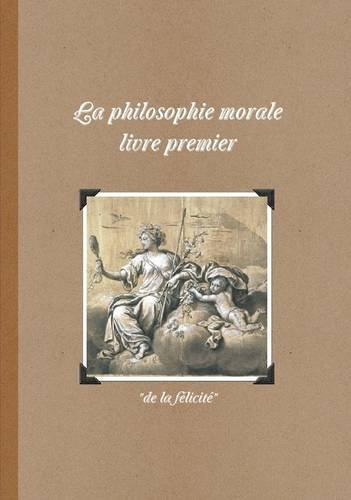 La philosophie morale livre 1 : de la felicite (N&B)
