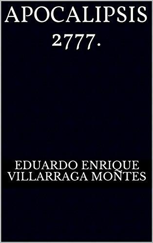 Apocalipsis 2777. por Eduardo Enrique Villarraga Montes