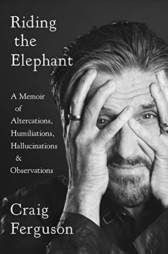 Riding the Elephant: A Memoir of Altercations, Humiliations, Hallucinations, and Observations (English Edition)