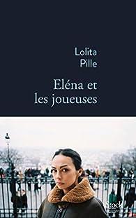 Elena et les joueuses par Lolita Pille