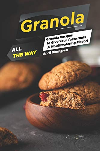 Granola All the Way: Granola Recipes to Give Your Taste Buds A Mouthwatering Flavor! - High Protein Bar Chocolate Peanut Butter