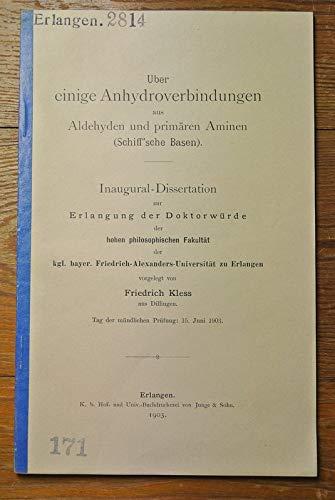 Über einige Anhydroverbindungen aus Aldehyden und primären Aminen (Schiff´sche Basen) / Friedrich Kless