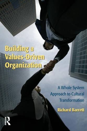 Building a Values-Driven Organization: A Whole System Approach to Cultural Transformation