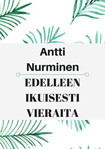 Edelleen ikuisesti vieraita (Finnish Edition) por Antti Nurminen