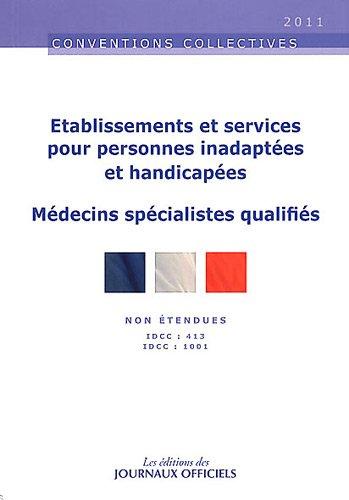 Etablissements et services pour personnes inadaptées et handicapées ; Médecins spécialistes qualifiés : IDCC / 413 ; IDCC : 1001 par Ministère du Travail