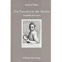 Die Paradoxie der Maske: Geschichte einer Form