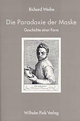 Die Paradoxie der Maske: Geschichte einer Form (Geschichte Der Masken)